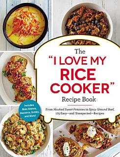 The  I Love My Rice Cooker  Recipe Book Book