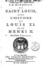 La minorité de Saint-Louis avec l'histoire ae Louis XI et de Henri II.