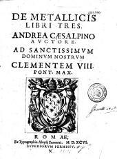De metallicis libri tres, Andrea Caesalpino auctore....