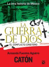 La otra historia de México. La guerra de Dios: El conflicto cristero