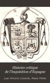 Histoire critique de l'Inquisition d'Espagne, 1: depuis l'époque de son établissement par Ferdinand V jusqu'au règne de Ferdinand VII, Volume1