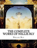 The Complete Works of Nellie Bly Book