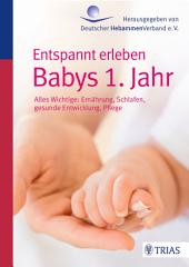 Entspannt erleben: Babys 1. Jahr: Alles Wichtige: Ernährung, Schlafen, gesunde Entwicklung, Pflege, Ausgabe 3