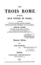 Les trois Rome: journal d'un voyage en Italie, accompagné: 1o d'un plan de Rome ancienne et moderne; 2o d'un plan de Rome souterraine ou des catacombes, Volume3