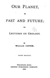 Our Planet, Its Past and Future: Or, Lectures on Geology