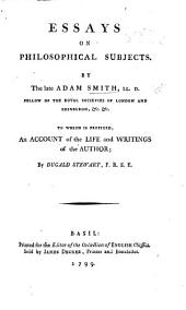 Essays on Philosophical Subjects. To which is prefixed an account of the life and writings of the author by Dugald Stewart. Edited by J. Black and J. Hutton