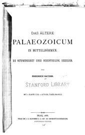 Das ältere palaeozoicum in Mittelböhmen. Die nothwendigkeit einer neueintheilung desselben