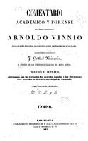 Comentario acad  mico y forense del c  lebre jurisconsulto Arnoldo Vinnio    los cuatro libros de las instituciones imperiales de Justiniano  2 PDF