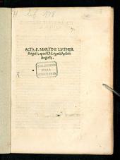 Acta F. Martini Luther August. apud D. Legatum Apostolicum augustae