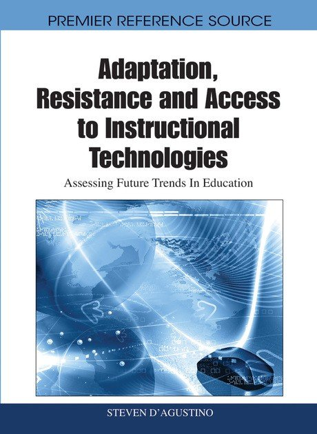 Adaptation, Resistance and Access to Instructional Technologies: Assessing Future Trends In Education