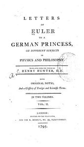 Letters of Euler to a German Princess, on Different Subjects in Physics and Philosophy: Volume 2