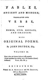 Fables, Ancient And Modern: Translated Into Verse, From Homer, Ovid, Boccace, And Chaucer : With Original Poems, Volume 3
