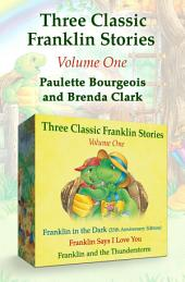Three Classic Franklin Stories Volume One: Franklin in the Dark (25th Anniversary Edition), Franklin Says I Love You, and Franklin and the Thunderstorm