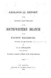 Geological report of the country along the line of the southwestern branch of the Pacific Railroad, State of Missouri