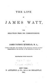 The life of James Watt: with selections from his correspondence