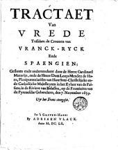 Tractaet van vrede tusschen de croonen van Vranck-ryck ende Spaengien; gesloten ende onderteeckent door de heere cardinael Mazarijn, ende de heere dom Louys Mendez de Haro, plenipotentiarisen van [...] majesteyten in het eylant van de Faisans, in de riviere van Bidassoa, op de frontieren van de Pyrenesche geberchten, den 7. november 1659