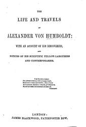 The Life and Travels of A. Von Humboldt, with an Account of His Discoveries, and Notices of His Scientific Fellow-Labourers and Contemporaries