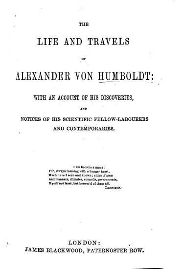 The Life and Travels of A  Von Humboldt  with an Account of His Discoveries  and Notices of His Scientific Fellow Labourers and Contemporaries PDF