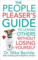 The People Pleaser s Guide to Loving Others without Losing Yourself PDF