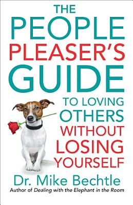 The People Pleaser s Guide to Loving Others without Losing Yourself