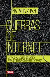 Guerras de internet: Un viaje al centro de la red para entender cómo afecta tu vida