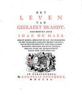 Het leven van Geeraert Brandt ... Hier by komen, behalve de lof- en lykdichten op ... Geeraert Brandt gestelt, nogh eenige brieven van vernaemde mannen aen hem, en eene Verhandeling over de geveinstheit door hem geschreven. [Edited by Jacob Spex.]