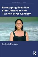 Remapping Brazilian Film Culture in the Twenty First Century PDF