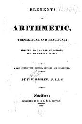 Elements of Arithmetic, Theoretical and Practical: Adapted to the Use of Schools, and to Private Study