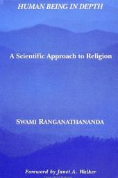 Human Being in Depth: A Scientific Approach to Religion
