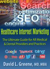 Healthcare Internet Marketing: The Ultimate Guide for All Medical & Dental Providers and Practices