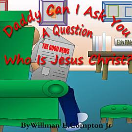 Daddy Can I Ask You A Question  Who Is Jesus Christ
