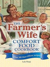 The Farmer's Wife Comfort Food Cookbook: Over 300 blue-ribbon recipes!
