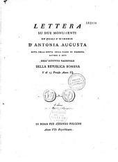 Lettera su due monumenti ne'quali è memoria d'Antonia Augusta, letta nella seduta della classe di filosofia, lettere e arti dell'Istituto nazionale della Republica romana, il dì 13 pratile anno VI