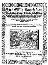 Het elfste boeck van Amadis van Gaule inhoudende de ridderlicke daden ende vreemde avonturen, soo van hem, als vanden Princen van zijnen bloede ... Nu nieus overgeset uyt de Fransoysche sprake, in onse Neerlantsche tale ..