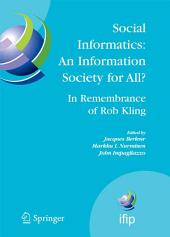 Social Informatics: An Information Society for All? In Remembrance of Rob Kling: Proceedings of the Seventh International Conference 'Human Choice and Computers' (HCC7), IFIP TC 9, Maribor, Slovenia, September 21-23, 2006