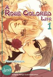 A Rose Colored Life Vol. 1: Volume 1