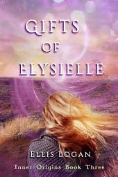 Gifts of Elysielle - Inner Origins Book Three