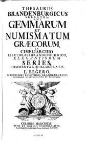 Thesaurus Brandenburgicus selectus: sive gemmarum et numismatum graecorum in cimeliarchio electorali Brandenburgico (etc.)