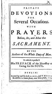 Private Devotions for Several Occasions. With prayers before, at and after the Sacrament. By the author of the whole duty of man [i.e. Richard Allestree?]. To which is prefix'd his Preface of the necessity of caring for the soul. [With plates.]