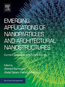 Emerging Applications of Nanoparticles and Architectural Nanostructures