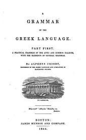 A Grammar of the Greek Language, Part First: A Practical Grammar of the Attic and Common Dialects, with the Elements of General Grammar