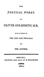 The Poetical Works of Oliver Goldsmith, with an Account of the Life and Writings of the Author