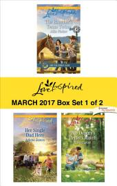 Harlequin Love Inspired March 2017 - Box Set 1 of 2: The Rancher's Texas Twins\Her Single Dad Hero\The Deputy's Perfect Match