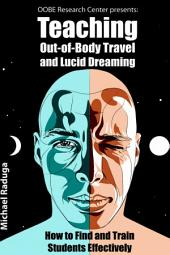 Teaching Out-of-Body Travel and Lucid Dreaming: How to Find and Train Students Effectively