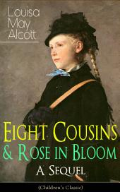 Eight Cousins & Rose in Bloom - A Sequel (Children's Classic): A Story of Rose Campbell