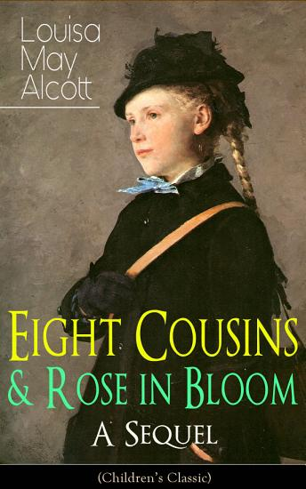 Eight Cousins   Rose in Bloom   A Sequel  Children s Classic  PDF