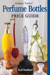 Antique Trader Perfume Bottles Price Guide Book PDF
