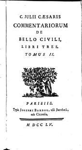 C. Julii Caesaris Commentariorum De Bello Civili Libri Tres