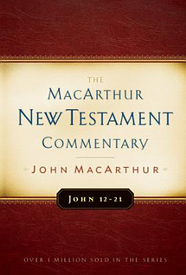 John 12 21 MacArthur New Testament Commentary