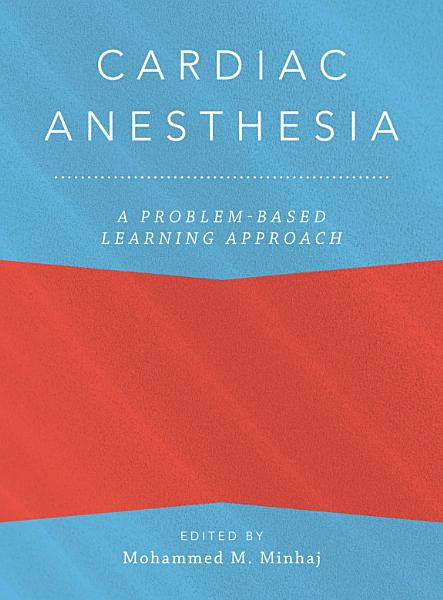 Cardiac Anesthesia A Problem Based Learning Approach
